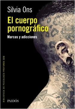 El cuerpo pornográfico - Silvia Ons | Planeta de Libros