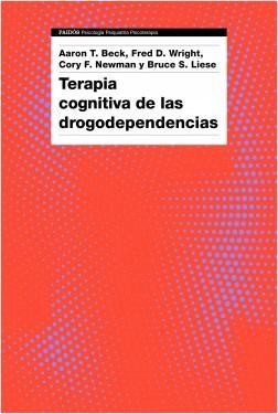 Terapia cognitiva de las drogodependencias - Aaron T. Beck,AA. VV.   Planeta de Libros