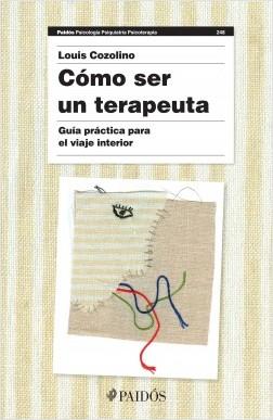 Cómo ser un terapeuta (Nueva edición) - Louis Cozolino | Planeta de Libros
