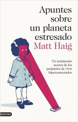 Apuntes sobre un planeta estresado - Matt Haig | Planeta de Libros