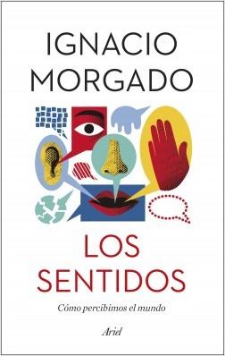 Los sentidos - Ignacio Morgado | Planeta de Libros
