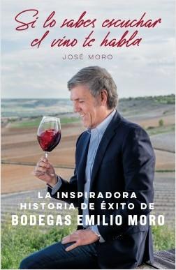 Si lo sabes escuchar, el vino te habla - José Moro | Planeta de Libros