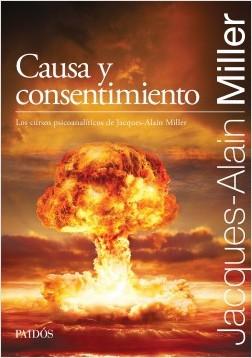 Causa y consentimiento - Jacques-Alain Miller | Planeta de Libros