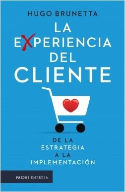 La experiencia del cliente - Hugo Brunetta | Planeta de Libros