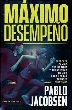 Máximo desempeño - Pablo Jacobsen | Planeta de Libros