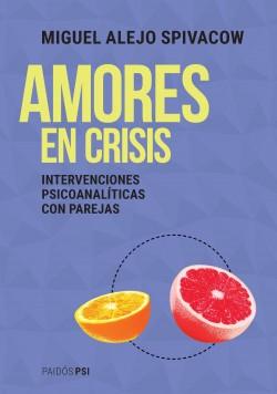 Amores en crisis - Miguel Alejo Spivacow | Planeta de Libros