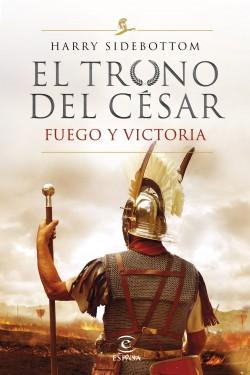 Serie El trono del césar. Fuego y victoria - Harry Sidebottom | Planeta de Libros