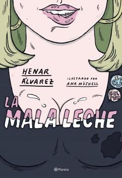 La mala leche - Henar Álvarez,Ana Müshell | Planeta de Libros