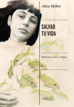 Salvar tu vida - Alice Miller | Planeta de Libros