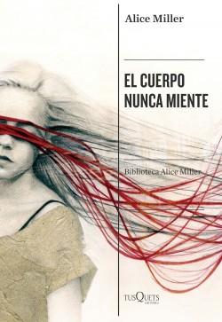 El cuerpo nunca miente - Alice Miller | Planeta de Libros