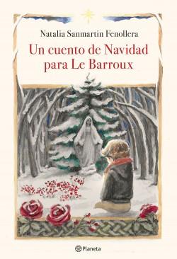 Un cuento de Navidad para Le Barroux - Natalia Sanmartin Fenollera | Planeta de Libros