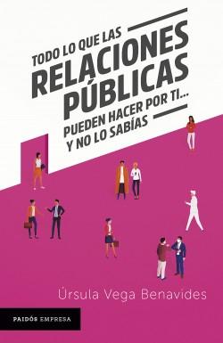 Todo lo que las relaciones públicas pueden hacer por ti... y no lo sabías - Ursula Vega | Planeta de Libros