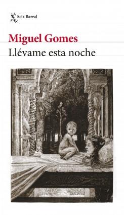 Llévame esta noche - Miguel Gomes | Planeta de Libros