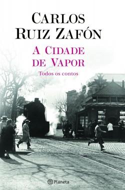 A Cidade de Vapor - Carlos Ruiz Zafón | Planeta de Libros