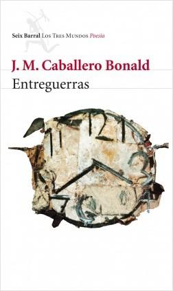 Entreguerras - José Manuel Caballero Bonald | Planeta de Libros