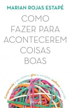 Como Fazer para Acontecerem Coisas Boas - Marian Rojas Estapé | Planeta de Libros
