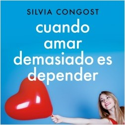 Cuando amar demasiado es depender - Silvia Congost Provensal   Planeta de Libros