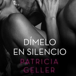 Dímelo en silencio - Patricia Geller | Planeta de Libros