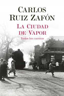 La Ciudad de Vapor - Carlos Ruiz Zafón | Planeta de Libros