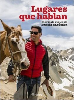 Lugares que hablan - Francisco Saavedra | Planeta de Libros