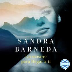 Un océano para llegar a ti - Sandra Barneda | Planeta de Libros