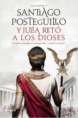 Y Julia retó a los dioses - Santiago Posteguillo | Planeta de Libros