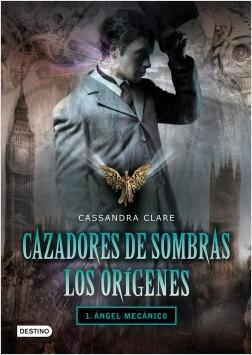 Cazad. de sombras. Ángel mecánico I - Cassandra Clare | Planeta de Libros