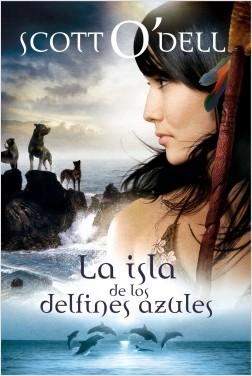 La isla de los delfines azules - Scott O'Dell | Planeta de Libros
