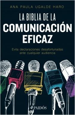 La biblia de la comunicación eficaz - Ana Paula Ugalde Haro | Planeta de Libros