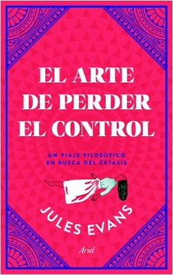 El arte de perder el control - Jules Evans | Planeta de Libros