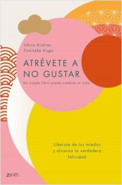 Atrévete a no gustar - Ichiro Kishimi,Fumitake Koga | Planeta de Libros