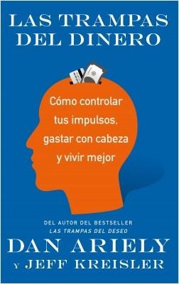 Las trampas del dinero - Dan Ariely,Jeff Kreisler | Planeta de Libros