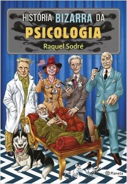 História bizarra da psicologia - Raquel Sodré | Planeta de Libros