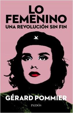 Lo femenino, una revolución sin fin - Gérard Pommier | Planeta de Libros