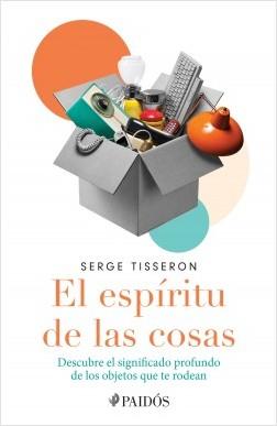 El espíritu de las cosas - Serge Tisseron | Planeta de Libros
