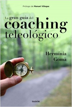 La gran guía del coaching teleológico - Hermínia Gomà | Planeta de Libros