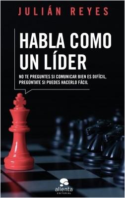 Habla como un líder - Julián Reyes | Planeta de Libros