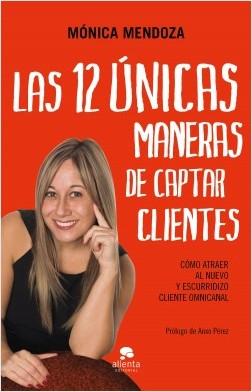 Las 12 únicas maneras de captar clientes - Mónica Mendoza Castillo | Planeta de Libros