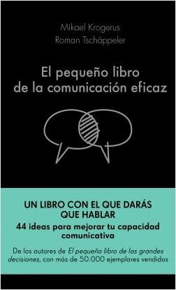 El pequeño libro de la comunicación eficaz - Mikael Krogerus,Roman Tschäppeler | Planeta de Libros