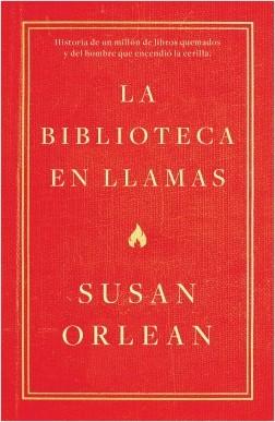 La biblioteca en llamas - Susan Orlean | Planeta de Libros