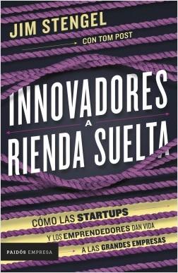 Innovadores a rienda suelta - Jim Stengel | Planeta de Libros