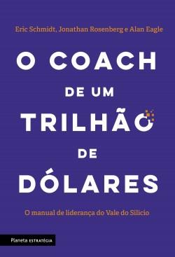 O Coach de um trilhão de dólares - Eric Schmidt,Jonathan Rosenberg,Alan Eagle | Planeta de Libros