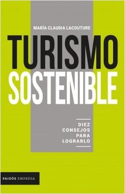 Turismo sostenible: diez consejos para lograrlo - María Claudia Lacouture | Planeta de Libros