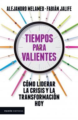 Tiempos para valientes - Fabián Jalife,Alejandro Melamed | Planeta de Libros