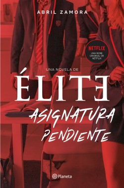 Élite: asignatura pendiente - Abril Zamora | Planeta de Libros