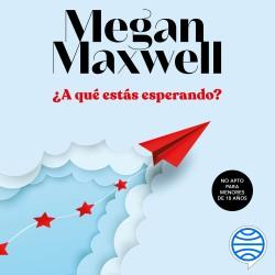 ¿A qué estás esperando? - Megan Maxwell   Planeta de Libros