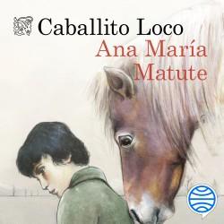 Caballito loco - Ana María Matute | Planeta de Libros