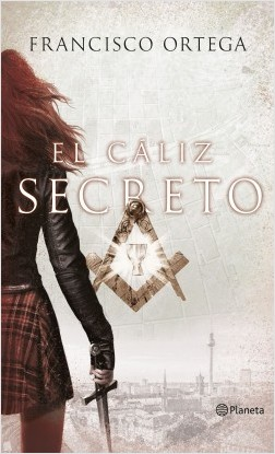 El cáliz secreto - Francisco Ortega | Planeta de Libros