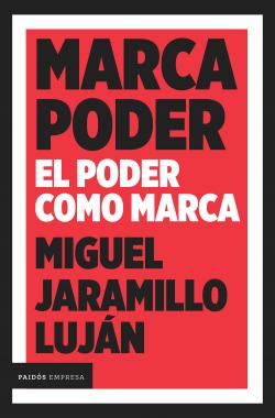 Marca Poder - Miguel Jaramillo Luján   Planeta de Libros