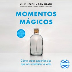 Momentos mágicos - Chip Heath,Dan Heath | Planeta de Libros